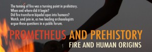 Prometheus and Prehistory | Photo from BU Anthropology Department